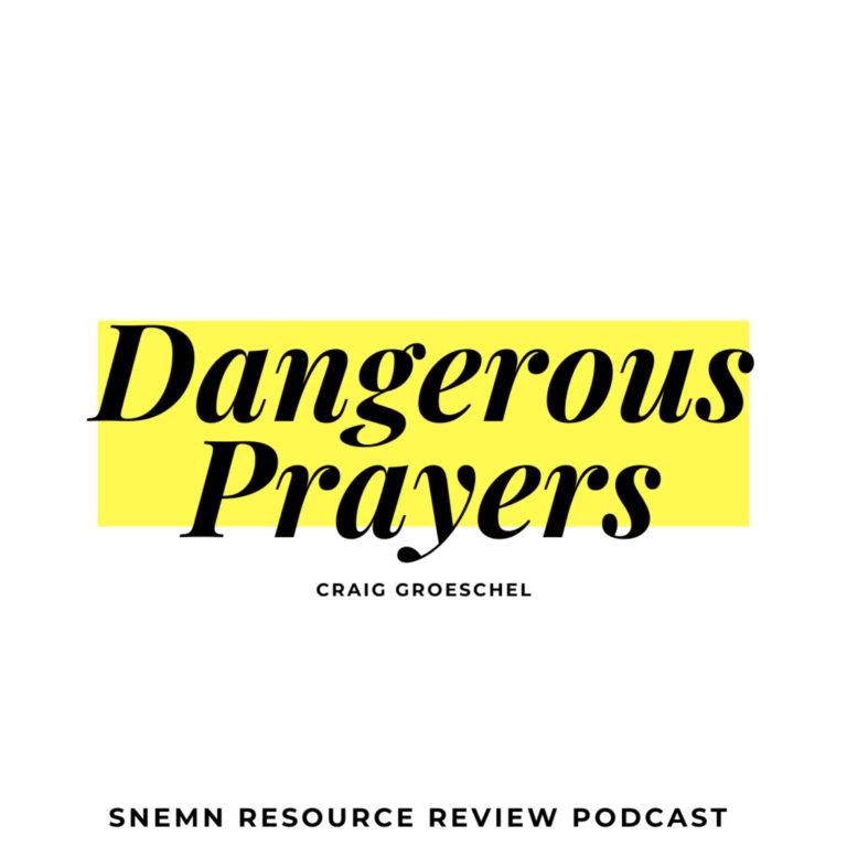 Resource Review – Dangerous Prayers (Craig Groeschel)